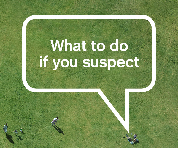 What to do if you suspect
