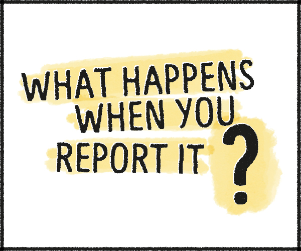 What happens when you report
